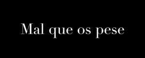 Mal_que_os_pese